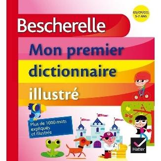 BESCHERELLE - MON PREMIER DICTIONNAIRE ILLUSTRé - 5-7 ANS - GRANDE SECTION - CP