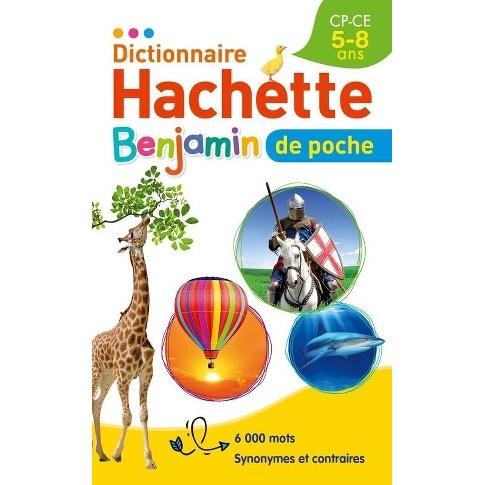 DICTIONNAIRE HACHETTE BENJAMIN DE POCHE - CP-CE  5-8 ANS  BROCHE